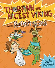 Thorfinn and the Rotten Scots Thorfinn the Nicest Viking Book 4 David MacPhail Illustrated by Richard Morgan