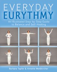 Everyday Eurythmy An Illustrated Guide to Discovering Balance and Self-Healing through Movement by Barbara Tapfer and Annette Weisskircher