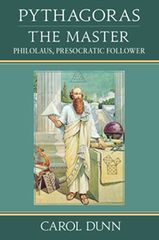 Pythagoras, the Master Philolaus, Presocratic Follower by Carol Dunn