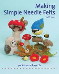 Making Simple Needle Felts Forty Seasonal Projects by Steffi Stern