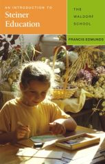 An Introduction to Steiner Education The Waldorf School by Francis Edmunds