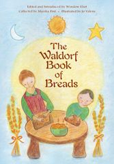 The Waldorf Book of Breads Edited by Marsha Post and Winslow Eliot Illustrated by Jo Valens