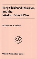 Early Childhood Education and the Waldorf School Plan by Elizabeth M. Grunelius