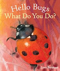 Hello Bugs, What Do You Do? by Loes Botman