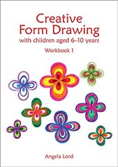 Creative Form Drawing with Children Aged 6-10 years Workbook 1 Angela Lord