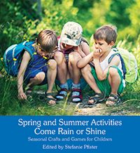 Spring and Summer Activities Come Rain or Shine Seasonal Crafts and Games for Children