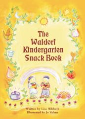 The Waldorf Kindergarten Snack Book Illustrated by Lisa Hildreth and Jo Valens