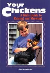 Your Chickens- A kids guide o raising and showing