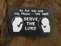 AS FOR ME AND MY HOUSE WE WILL SERVE THE LORD