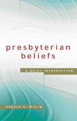 Presbyterian Beliefs A Brief Introduction Donald K. McKim 2003