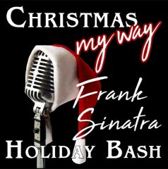 Christmas My Way: A Sinatra Holiday Bash! - December 14, 2018 - Evening Dinner Theatre