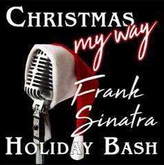 Christmas My Way: A Sinatra Holiday Bash! - December 8, 2018 - **Matinee Dinner Theatre**