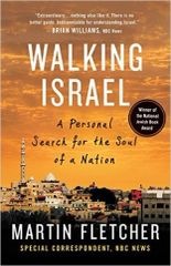 Walking Israel - A Personal Search for the Soul of a Nation;PB by Martin Fletcher