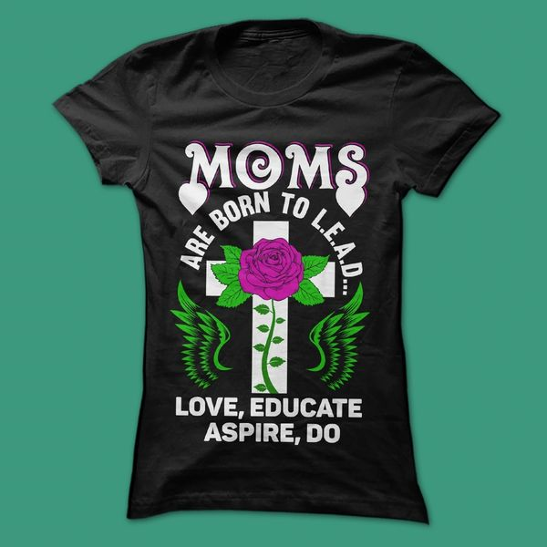 Saying T Shirt Designs | Cool Mom Shirts Sayings T Shirts Mom S Are Born To Lead Love