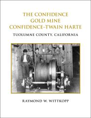 THE CONFIDENCE GOLD MINE, CONFIDENCE-TWAIN HARTE, Tuolumne County, California by Raymond W. Wittkopp