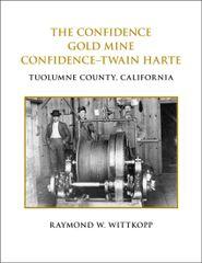 THE CONFIDENCE GOLD MINE, CONFIDENCE-TWAIN HARTE, Tuolumne County, California by Raymond W. Wittkopp
