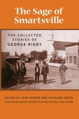 THE SAGE OF SMARTSVILLE: The Collected Stories of George Rigby. Edited by Lane Parker and Kathleen Smith, Foreword by David M. Rubiales, Professor Emeritus, Yuba College