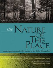 THE NATURE OF THIS PLACE: Investigations and Adventures in the Yuba Watershed Edited by Bruce Boyd and Liese Greensfelder Foreword by Gary Snyder