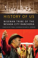 HISTORY OF US: Nisenan Tribe of the Nevada City Rancheria by Tribal Chairman Richard B. Johnson
