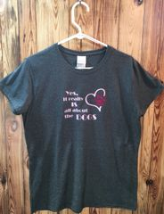 Yes, it really IS all about the Dogs t-shirt