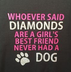 Whoever Said Diamonds are a Girl's Best Friend Never Had a Dog Hoodie or Crewneck Sweatshirt
