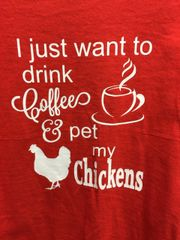 I just want to Drink my Coffee and Pet my Chickens T-Shirt