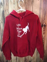 Life is Short. Play with Your Dog. Sweatshirt or Hoodie
