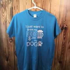 I Just Want to Drink my Beer and Pet my Dog T-Shirt