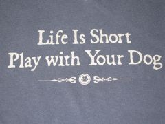 Life is Short Play With Your Dog (SMALL only)