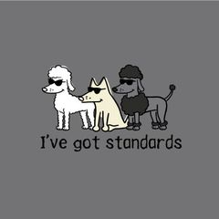 I've Got Standards (Classic Unisex)