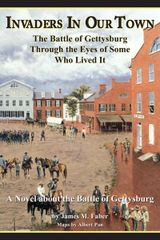 Invaders in Our Town: The Battle of Gettysburg Through the Eyes of Some Who Lived It