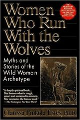 Women Who Run With Wolves, by Clarissa Pinkola Estes, Ph.D. (updated with new material from the author)