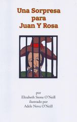 UNA SORPRESA PARA JUAN Y ROSA By Elizabeth Stone O'Neill, Illustrated by Adele Nova O'Neill