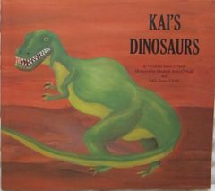 KAI'S DINOSAURS By Elizabeth Stone O'Neill, Illustrated by Elizabeth Stone O'Neill and Adele Nova O'Neill
