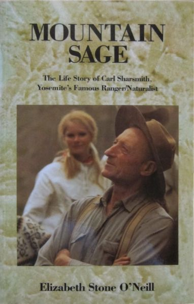MOUNTAIN SAGE: The Life Story of Carl Sharsmith, Yosemite's Famous Ranger/Naturalist, 2nd Edition By Elizabeth Stone O'Neill