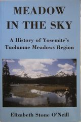 MEADOW IN THE SKY: A History of Yosemite's Tuolumne Meadows Region, 2nd Edition by Elizabeth Stone O'Neill