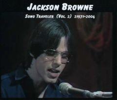 Jackson Browne - Song Traveler, Vol. 2, 1971-2004 (4 CD's, SBD)