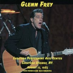 Glenn Frey (Eagles) - Saratoga Springs 1985 (CD, SBD)