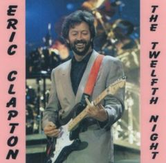 "Eric Clapton - ""The Twelfth Night"" London 1989 (2 CD's)"