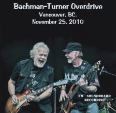 Bachman-Turner Overdrive (Randy Bachman, Guess Who) - Vancouver 2010 (CD, SBD)
