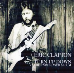 Eric Clapton -Turn Up Down (1980 Unreleased Album) (CD)