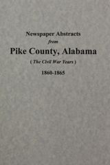 Pike County, Alabama 1860-1865, Newspaper Abstracts from. ( Vol. #2 )