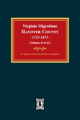 Virginia Migrations: Hanover County, 1723-1871. (Volumes #1 and #2)
