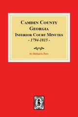 Camden County, Georgia Inferior Court Minutes, 1794-1815.
