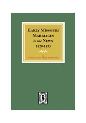 Missouri Marriages in the News, 1820-1853. (Vol. #1)