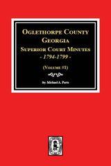 Oglethorpe County, Georgia Superior Court Minutes, 1794-1799. (Volume #1)
