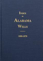 Index to Alabama Wills, 1808-1870.