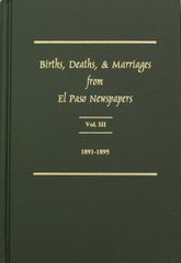 El Paso Area Newspapers 1891-1895, Births, Deaths and Marriages from. Vol. #3.