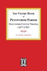 The Vestry Book of Petsworth Parish, Gloucester County Virginia, 1677-1793