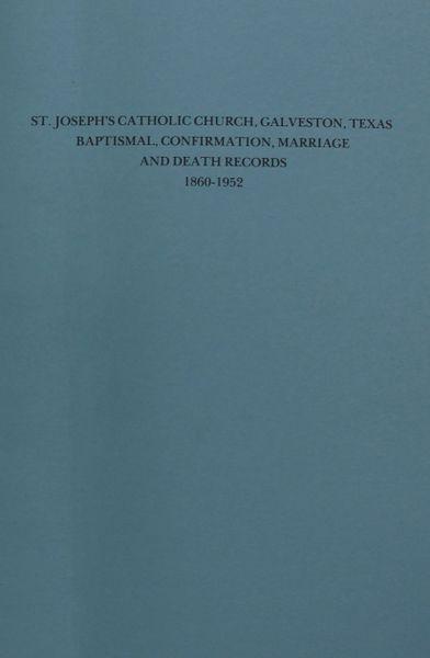 (Galveston) St  Joseph Catholic Church, Galveston, Texas, Baptismal,  Confirmation, Marriage, and Death Records, 1860-1952